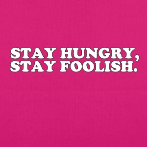 STAY HUNGRY - STAY FOOLISH Bags & Backpacks - EarthPositive Tote Bag
