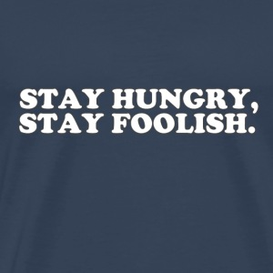 STAY HUNGRY - STAY FOOLISH T-shirts - Mannen Premium T-shirt