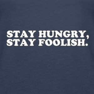 STAY HUNGRY - STAY FOOLISH Tops - Women's Premium Tank Top