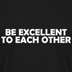 be excellent to each other T-Shirts - Men's T-Shirt