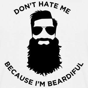 Don't Hate Me because I'm Beardiful - Men's T-Shirt