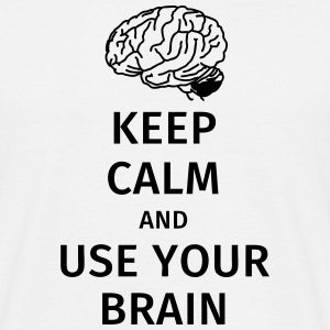 keep calm and use your brain Magliette - Maglietta da uomo