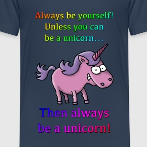 always_be_a_unicorn_072015_a T-Shirts - Kinder Premium T-Shirt