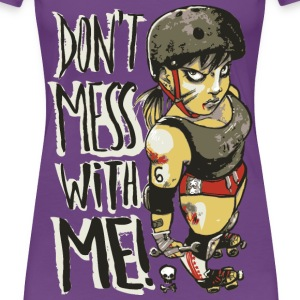 Don't Mess With Me T-Shirts - Dame premium T-shirt