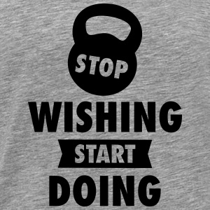 Stop Wishing Start Doing Camisetas - Camiseta premium hombre