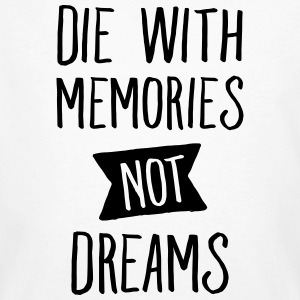 Die With Memories Not Dreams T-Shirts - Men's Organic T-shirt