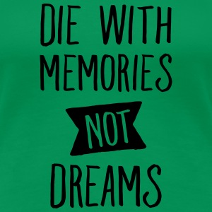 Die With Memories Not Dreams Tee shirts - T-shirt Premium Femme