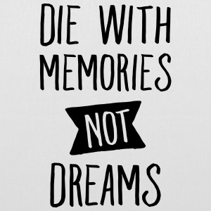 Die With Memories Not Dreams Sacs et sacs à dos - Tote Bag