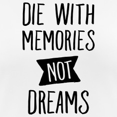 Die With Memories Not Dreams T-Shirts
