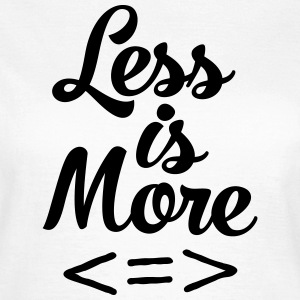 Less Is More T-Shirts - Frauen T-Shirt
