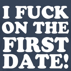 I FUCK ON THE FIRST DATE T-shirts - Premium-T-shirt herr