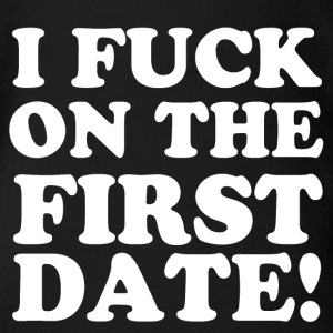I FUCK ON THE FIRST DATE Shirts - Organic Short-sleeved Baby Bodysuit