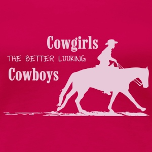 Cowgirls - better looking Cowboys T-Shirts - Frauen Premium T-Shirt