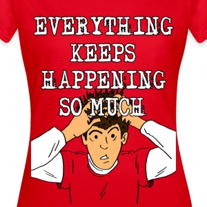 Everything Keeps Happening So Much! Women's T-shir - Women's T-Shirt