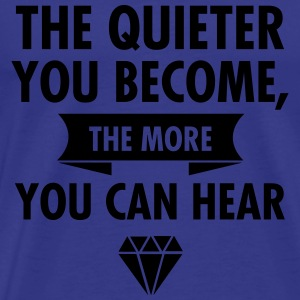 The Quieter You Become The More You Hear T-Shirts - Männer Premium T-Shirt