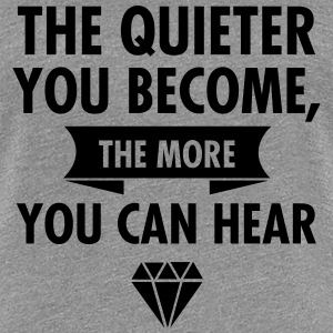The Quieter You Become The More You Hear T-Shirts - Frauen Premium T-Shirt