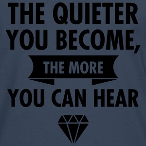 The Quieter You Become The More You Hear Langarmshirts - Männer Premium Langarmshirt