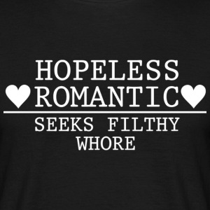 Hopeless Romantic - Seeks Filthy Whore T-Shirts - Men's T-Shirt