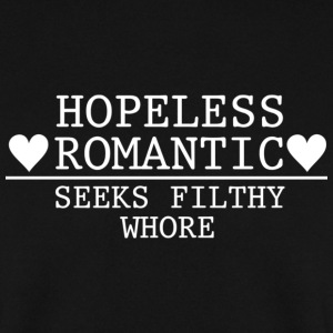 Hopeless Romantic - Seeks Filthy Whore Hoodies & Sweatshirts - Men's Sweatshirt