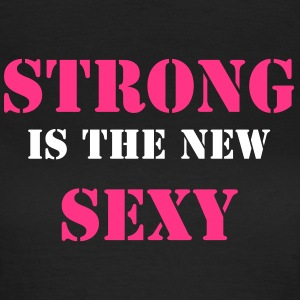 Strong is the new sexy  - Frauen T-Shirt