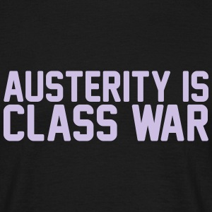 austerity is class war T-Shirts - Men's T-Shirt