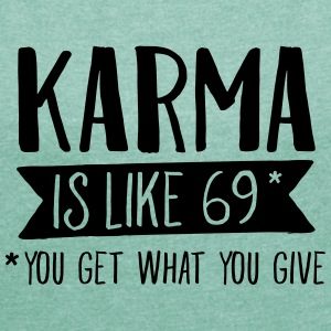 Karma Is Like 69... T-Shirts - Women's T-shirt with rolled up sleeves