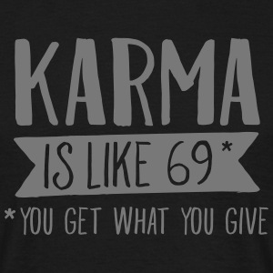 Karma Is Like 69... T-Shirts - Männer T-Shirt