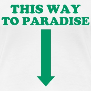 THIS WAY TO PARADISE T-Shirts - Women's Premium T-Shirt
