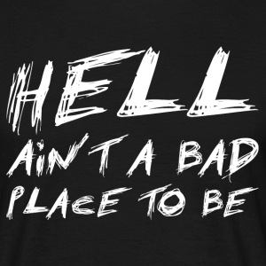 Hell ain´t a bad place to be - Männer T-Shirt