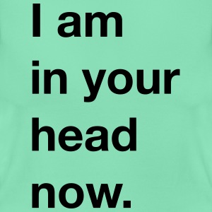 I am in your head now. T-Shirts - Frauen T-Shirt