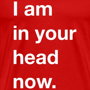 I am in your head now. T-Shirts - Männer Premium T-Shirt