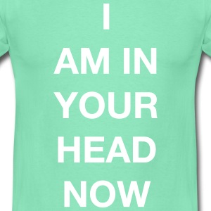 I AM IN YOUR HEAD NOW T-Shirts - Männer T-Shirt