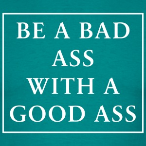 Be a bad ass with a good ass - Männer T-Shirt