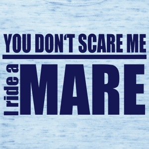 You don't scare me! I ride a mare Tops - Women's Tank Top by Bella
