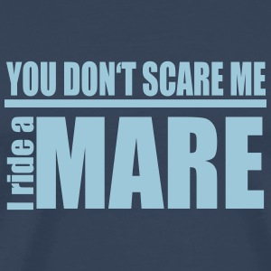 You don't scare me! I ride a mare T-Shirts - Männer Premium T-Shirt