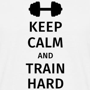 keep calm and train hard Tee shirts - T-shirt Homme