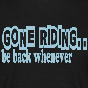 Gone riding -- be back whenever T-Shirts - Men's T-Shirt
