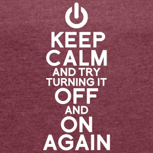 Keep calm turning it on T-Shirts - Frauen T-Shirt mit gerollten Ärmeln