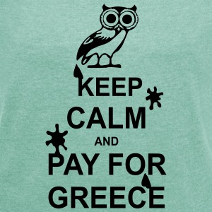Keep calm and pay for Greece - 1 colour T-Shirts - Women's T-shirt with rolled up sleeves