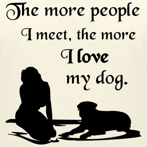 The more people I meet, the more I love my dog. T- - Frauen T-Shirt mit V-Ausschnitt