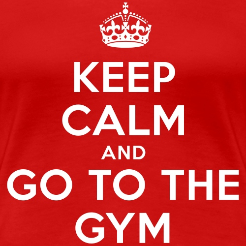 keep calm and go to the gym