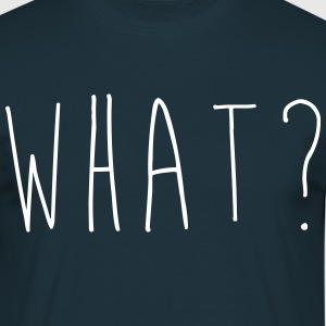 What ? - T-shirt Homme