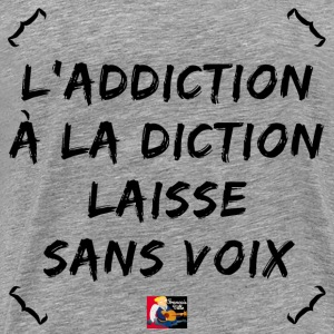 L'ADDICTION à LA DICTION laisse sans voix - Jeux d Tee shirts - T-shirt Premium Homme