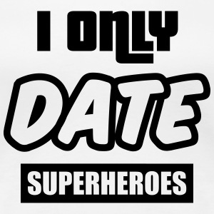 I only date super heroes T-Shirts - Frauen Premium T-Shirt