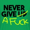 Never give a fuck! - Men's T-Shirt