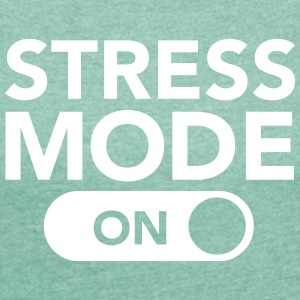 Stress Mode (On) T-Shirts - Women's T-shirt with rolled up sleeves