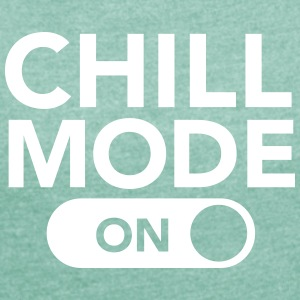 Chill Mode (On) T-Shirts - Frauen T-Shirt mit gerollten Ärmeln