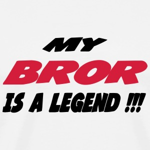 My bror is a legend 111 T-Shirts - Men's Premium T-Shirt