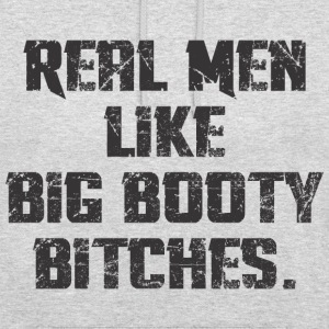 Real Men Like Big Booty Bitches Hoodies & Sweatshirts - Unisex Hoodie