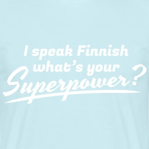 I speak Finnish - What's your Superpower? - Miesten t-paita